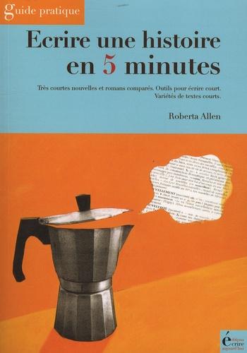 Roberta Allen - Ecrire une histoire en 5 minutes - Très courtes nouvelles et romans comparés - Outils pour écrire court - Variétés de textes courts..