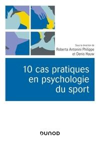 Roberta Antonini Philippe et Denis Hauw - 10 cas pratiques en psychologie du sport.