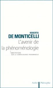 Roberta de Monticelli - L'AVENIR DE LA PHENOMENOLOGIE. - Méditations sur la connaissance personnelle.