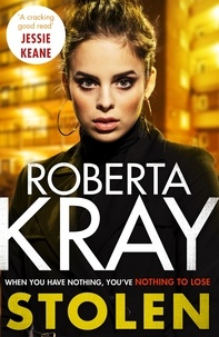 Roberta Kray - Stolen - When you have nothing, you've nothing to lose....