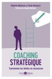 Roberta Milanese et Paolo Mordazzi - Coaching stratégique - Transformer les limites en ressources.