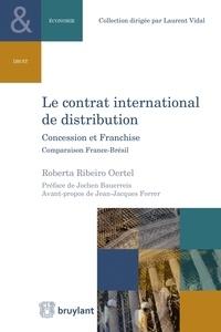Roberta Ribeiro Oertel - Le contrat international de distribution - Concession et franchise. Comparaison France-Brésil.