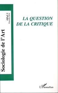 Roberta Shapiro et Laurent Fleury - Opus - Sociologie de l'Art N° 3 : La question de la critique.
