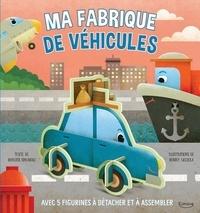 Roberta Spagnolo et Ronny Gazzola - Ma fabrique de véhicules - Avec 5 figurines à détacher et à assembler.