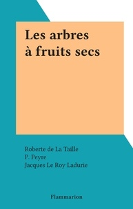 Roberte de La Taille et P. Peyre - Les arbres à fruits secs.
