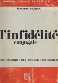 Roberte Franck - L'infidélité conjugale - Ses raisons, ses causes, ses drames.