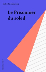 Roberte Manceau - Le Prisonnier du soleil.