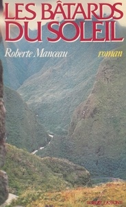 Roberte Manceau - Les Bâtards du soleil.