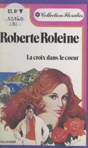 Roberte Roleine - La croix dans le cœur.
