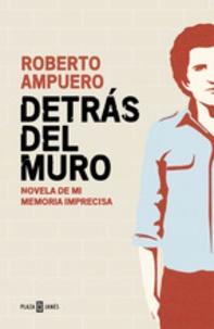 Roberto Ampuero - Detras del muro.