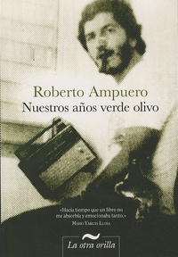 Roberto Ampuero - Nuestros Anos Verde Olivo.