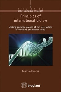 Principles of international biolaw- Seeking common ground at the intersection of bioethics and human rights - Roberto Andorno |