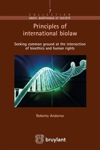Roberto Andorno - Principles of international biolaw - Seeking common ground at the intersection of bioethics and human rights.