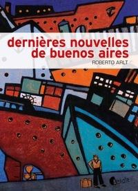 Roberto Arlt - Dernières nouvelles de Buenos Aires.