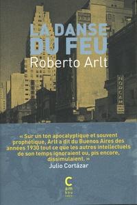 Roberto Arlt - La danse du feu.