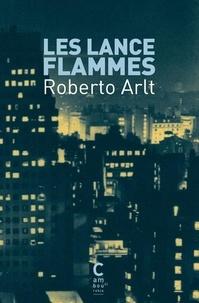 Roberto Arlt - Les lance-flammes.