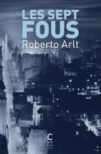 Roberto Arlt - Les sept fous.