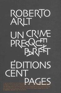 Roberto Arlt - Un crime presque parfait - Sept contes policiers suivis de Ce n'est pas ma faute.
