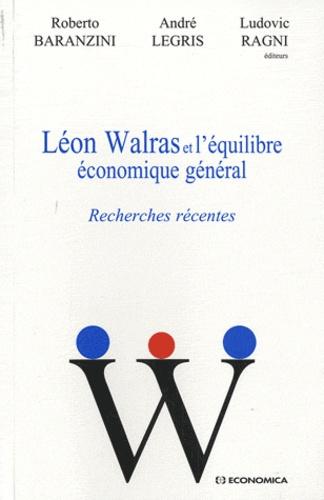 Roberto Baranzini et André Legris - Léon Walras et l'équilibre économique général - Recherches récentes.