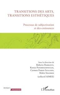Roberto Barbanti et Kostas Paparrigopoulos - Transitions des arts, transitions esthétiques - Processus de subjectivation et des-croissances.