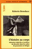 Roberto Beneduce - L'histoire au corps - Mémoires indociles et archives du désordre dans les cultes de possession en Afrique.