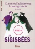 Roberto Bizzocchi - Les sigisbées - Comment l'Italie inventa le mariage à trois, XVIIIe siècle.