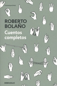 Roberto Bolaño - Cuentos completos.