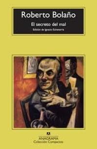 Roberto Bolaño - El secreto del mal.