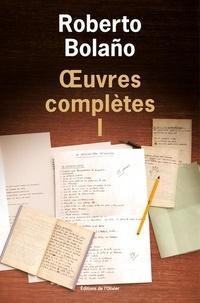Roberto Bolaño - Oeuvres complètes - Tome 1 : Poèmes ; Amuleto ; Appels téléphoniques et autres nouvelles ; Etoile distante.