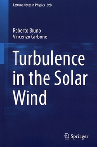 Roberto Bruno et Vincenzo Carbone - Turbulence in the Solar Wind.