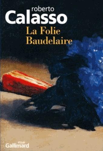 Roberto Calasso - La folie Baudelaire.