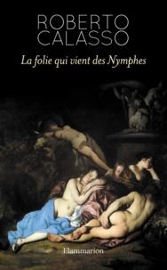 Roberto Calasso - La folie qui vient des Nymphes.