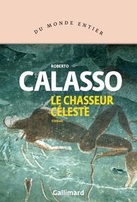 Roberto Calasso - Le chasseur céleste.