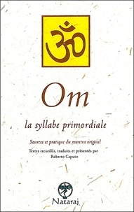 Roberto Caputo - Om - La syllabe primordiale, Sources et pratique du mantra originel.