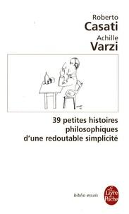 Roberto Casati et Achille Varzi - 39 Petites histoires philosophiques d'une redoutable simplicité.