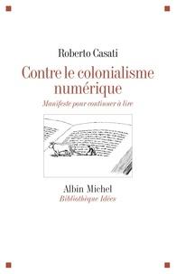 Roberto Casati - Contre le colonialisme numérique - Manifeste pour continuer à lire.