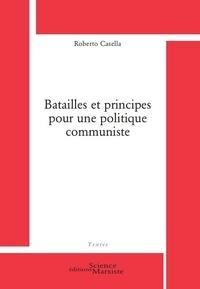 Roberto Casella - Batailles et principes pour une politique communiste.