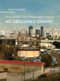 Roberto D'Arienzo - Métabolismes urbains - De l'hygiénisme à la ville durable, Naples (1884-2004).