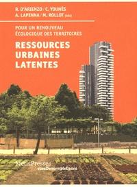 Roberto D'Arienzo et Chris Younès - Ressources urbaines latentes - Pour un renouveau écologique des territoires.