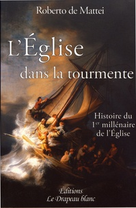 Roberto De Mattei - L'Eglise dans la tourmente - Histoire du premier millénaire de l'Eglise.