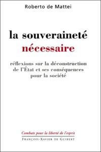 Roberto De Mattei - La souveraineté nécessaire. - Réflexions sur la déconstruction de l'Etat et ses conséquences pour la société.