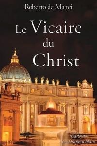 Roberto De Mattei - Le vicaire du Christ - Peut-on réformer la papauté ?.