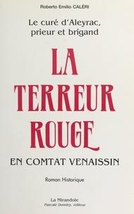 Roberto Emilio Caleri - Le curé d'Aleyrac, prieur et brigand (1) : La terreur rouge en Comtat Venaissin.