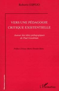 Roberto Espejo - Vers une pédagogie critique existentielle - Autour des idées pédagogiques de Paul Goodman.