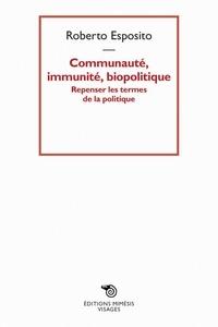 Roberto Esposito - Communauté, immunité, biopolitique - Repenser les termes de la politique.
