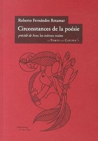 Roberto Fernandez Retamar - Circonstances de la poésie - Précédé de Avec les mêmes mains.