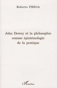 Roberto Frega - John Dewey et la philosophie comme épistémologie de la pratique.
