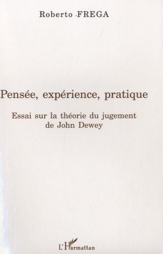 Roberto Frega - Pensée, expérience, pratique - Essai sur la théorie du jugement de John Dewey.
