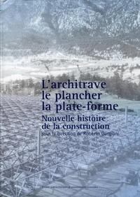 Roberto Gargiani - L'architrave, le plancher, la plate-forme - Nouvelle histoire de la construction.