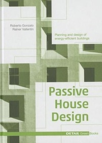Roberto Gonzalo et Rainer Vallentin - Passive House Design - Planning and Design of Energy-Efficient Buildings.